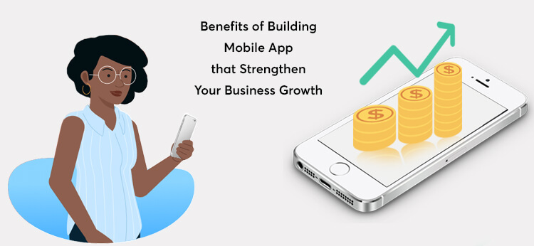 Benefits-of-Building-Mobile-App-That-Strengthen-Your-Business-Growth