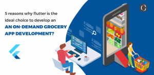 5 reasons why flutter is the ideal choice to develop an On-Demand Grocery App Development