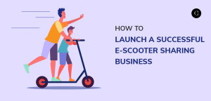 How to Launch a Successful e-Scooter Sharing Business