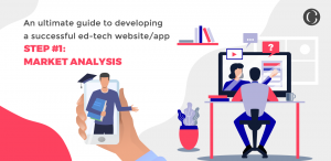 An Ultimate Guide to Developing a Successful Ed-Tech WebsiteApp Step 1 Market Analysis