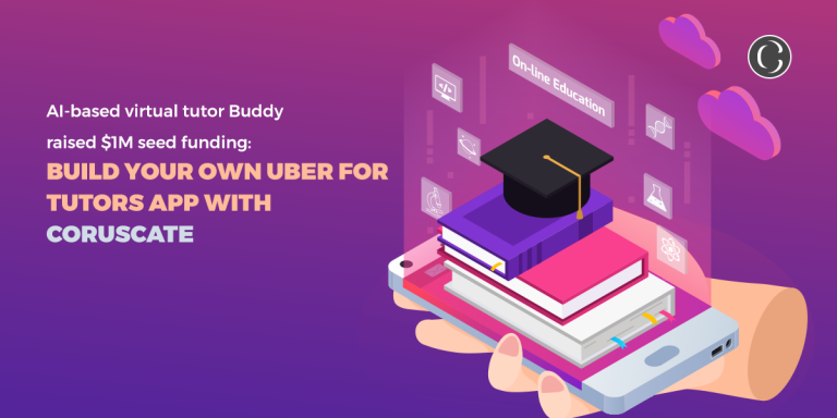 AI-based virtual tutor Buddy raised $1M seed funding: Build your own uber for tutors app with Coruscate