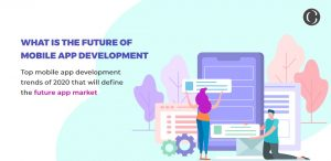 Top 9 mobile app development trends in 2020 that will define the future app market
