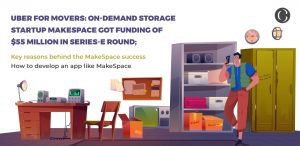Uber for movers: How to develop an alternative of MakeSpace storage app