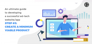 An ultimate guide to developing a successful ed-tech website/app step #3: Create a Minimum Viable Product