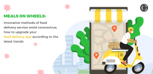 Meals on Wheels: Innovative methods of food delivery service amid coronavirus; how to upgrade your food delivery app according to the latest trends