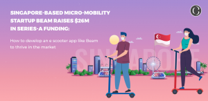 Singapore-based micro-mobility startup Beam raises $26M in series-A funding: How to develop an e scooter app like Beam to thrive in the market