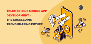 Telemedicine Mobile App Development – The Succeeding Trend Shaping The Market