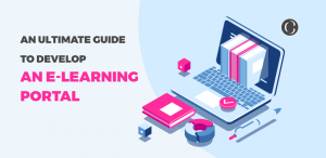 An Ultimate Guide To Develop An E-Learning Portal