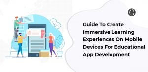 Guide To Create Immersive Learning Experiences On Mobile Devices For Educational App Development