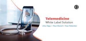 Telemedicine White-Label Solution - Our App + Your Brand + Your Patients
