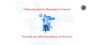 How to Develop a Medical Teleconsultation App in France? (Market, Laws, Business Model, Cost)