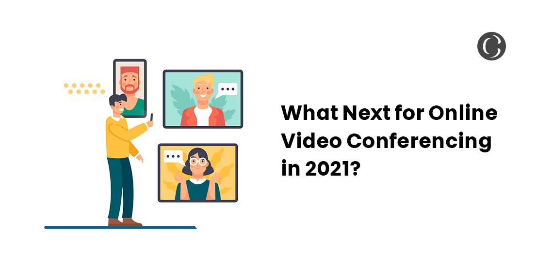 What Next for Online Video Conferencing in 2021?